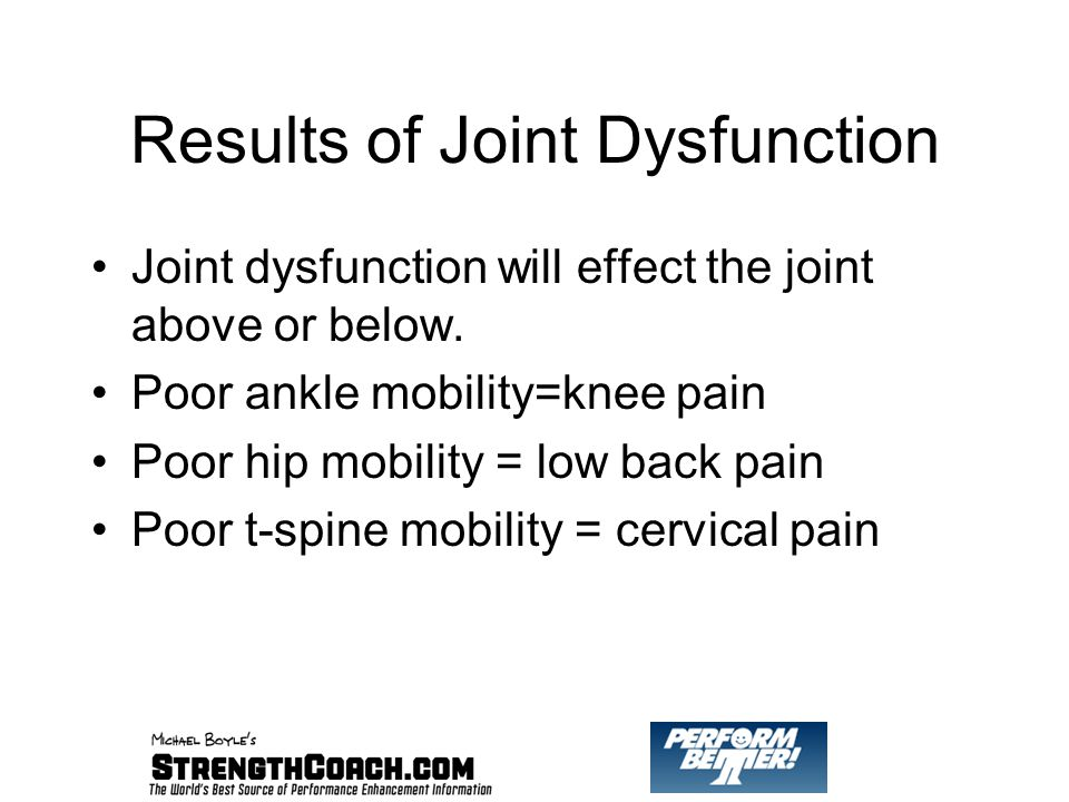 Results of Joint Dysfunction Joint dysfunction will effect the joint above or below.