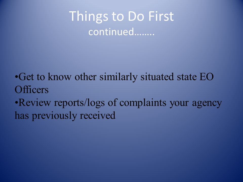 Things to Do First Familiarize yourself with your agency's Methods of Administration (MOA) Know and understand all the programs and services covered under the EO provisions of WIA, 29 CFR Part 37 Read 29 CFR Part 37 and have a copy handy for reference