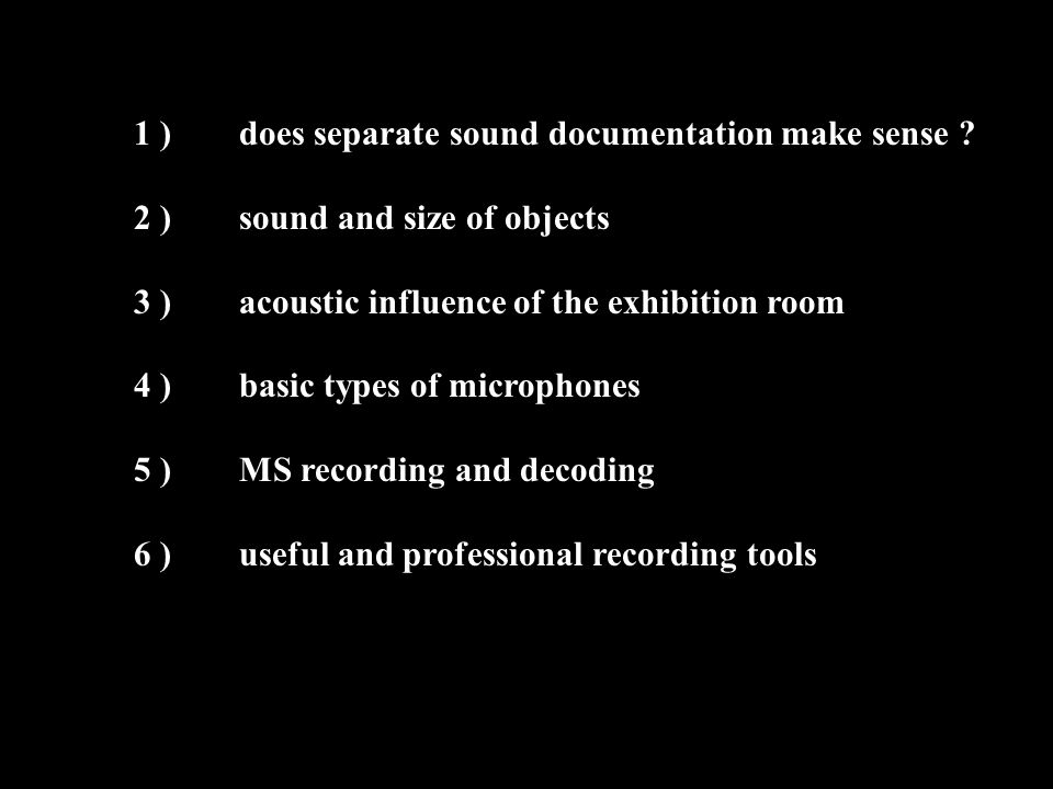 acoustic influence of the exhibition room - for the audio documentation of sounding objects we should keep the room influence as low as possible - therefore we need suitable microphones