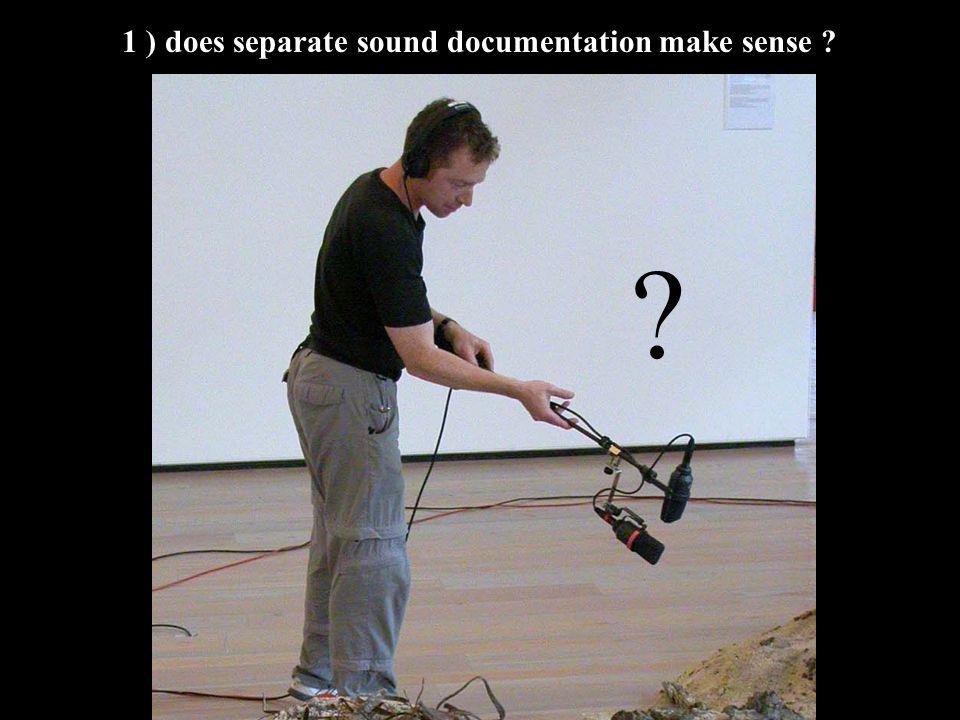 1 ) does separate sound documentation make sense