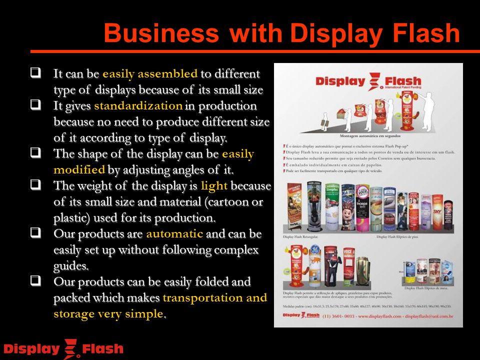  It can be to different type of displays because of its small size  It can be easily assembled to different type of displays because of its small size  It gives in production because no need to produce different size of it according to type of display.