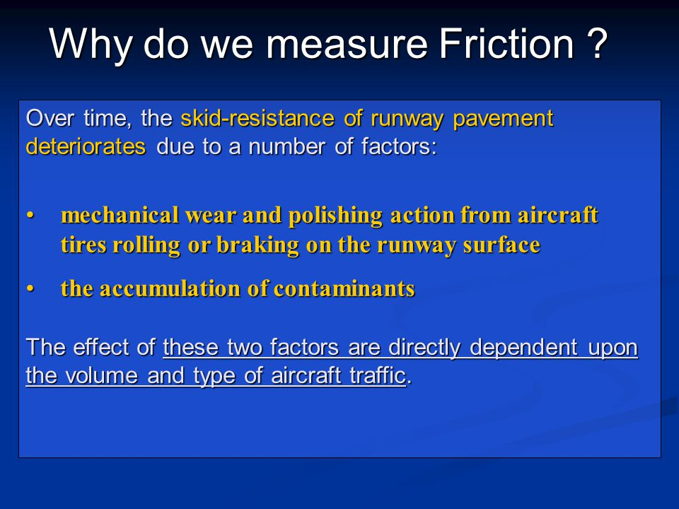 Runway Contaminants, such as, rubber deposits, dust particles, jet fuel, oil spillage, water, snow, ice, and slush, all cause friction loss on runway pavement surfaces.