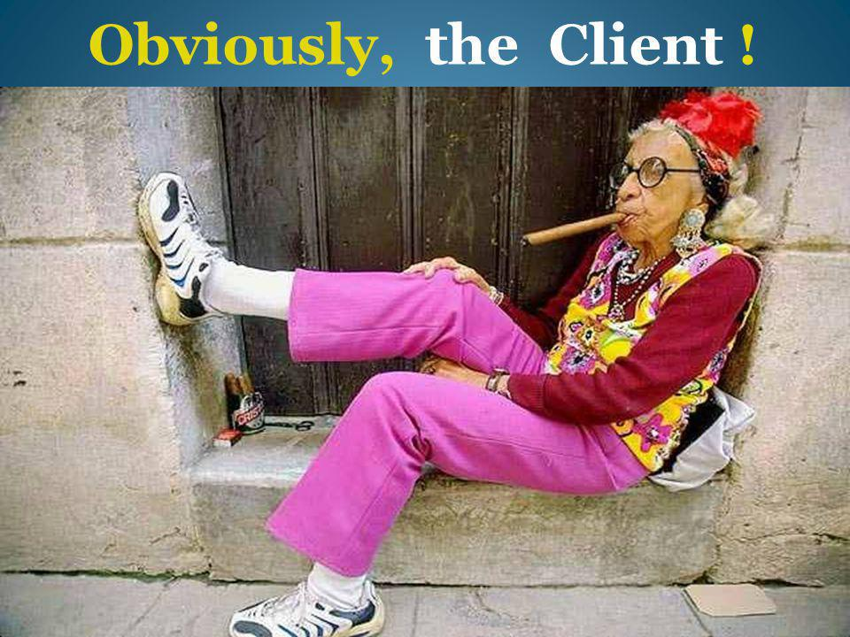 Obviously, the Client !