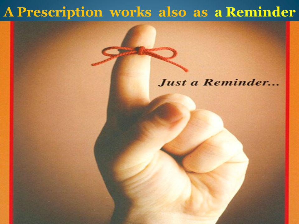 A Prescription works also as a Reminder