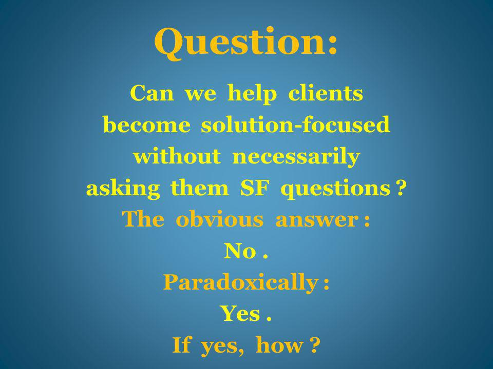 By including in most of our questions to clients: … what do you think … ?
