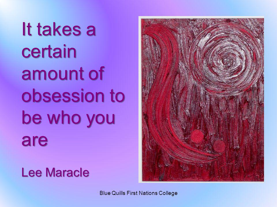 It takes a certain amount of obsession to be who you are Lee Maracle