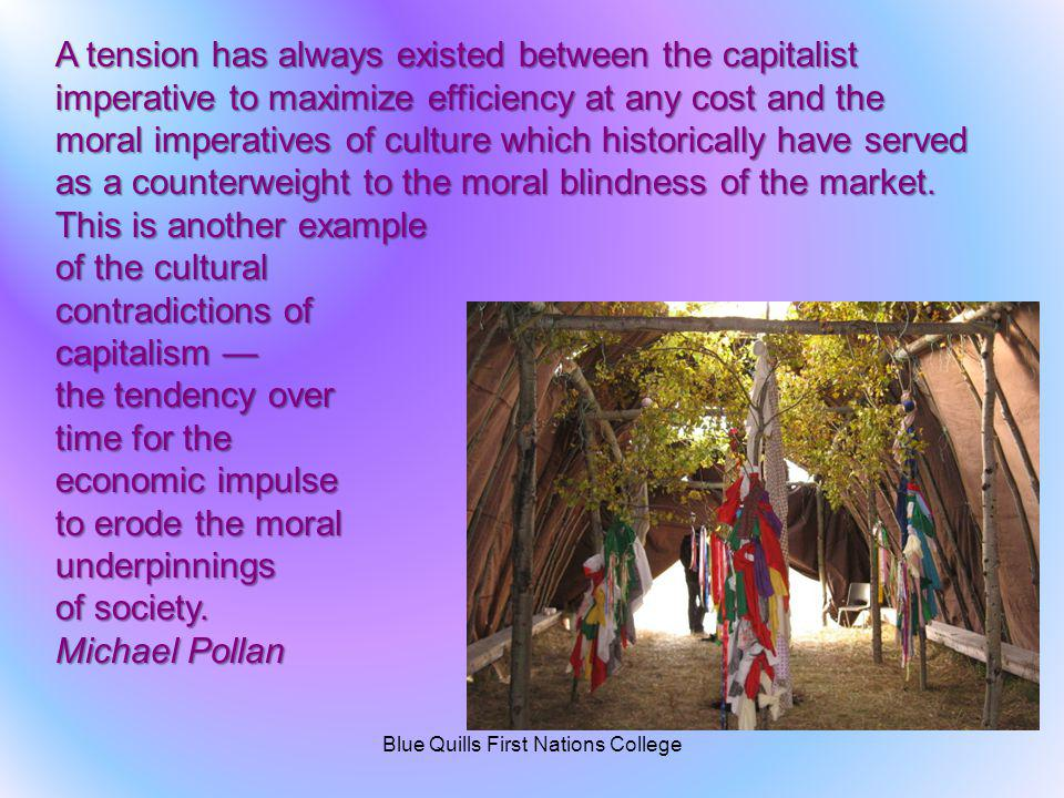 A tension has always existed between the capitalist imperative to maximize efficiency at any cost and the moral imperatives of culture which historica