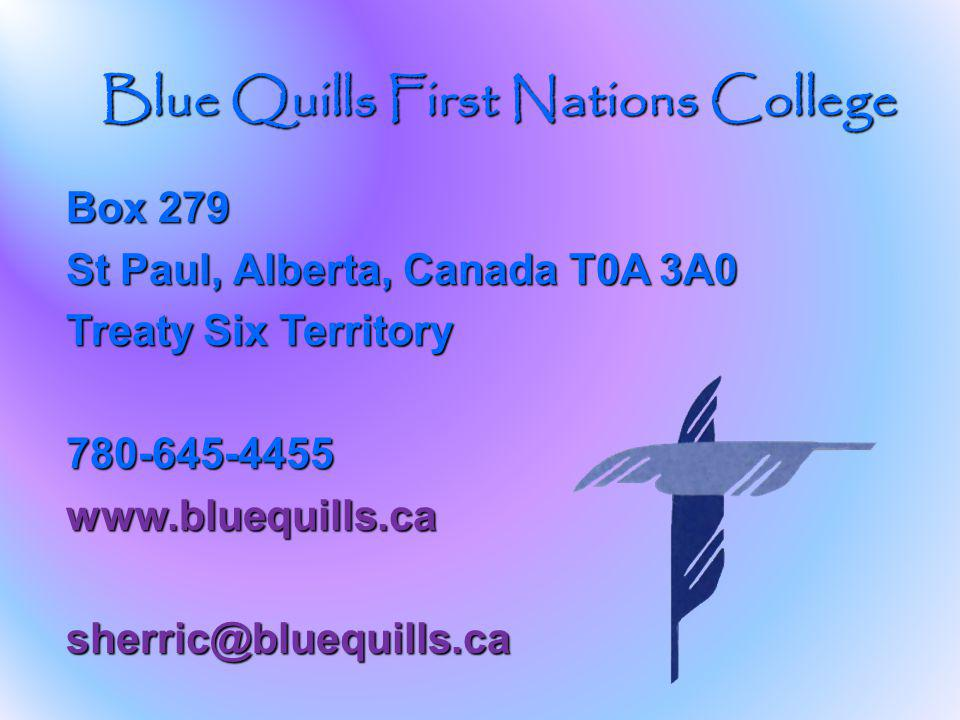 Box 279 St Paul, Alberta, Canada T0A 3A0 Treaty Six Territory 780-645-4455www.bluequills.casherric@bluequills.ca Blue Quills First Nations College