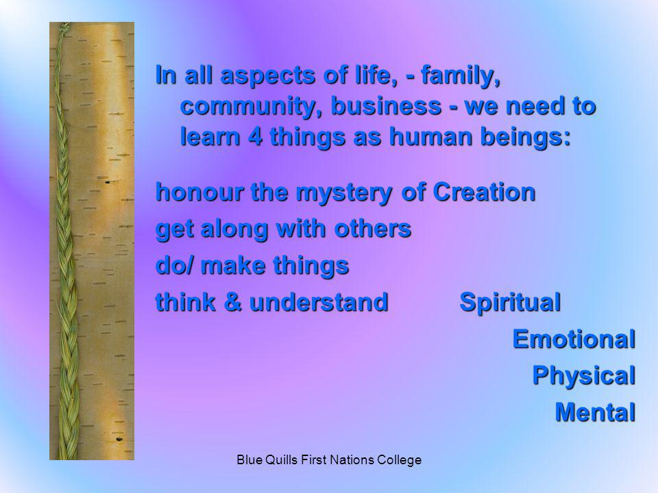 In all aspects of life, - family, community, business - we need to learn 4 things as human beings: honour the mystery of Creation get along with other