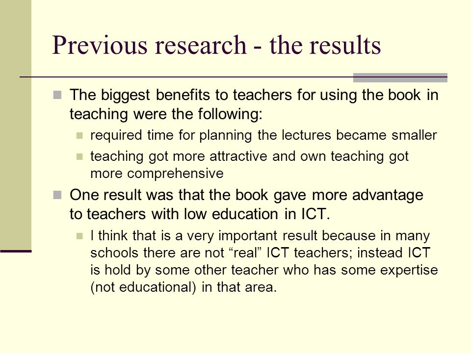 Previous research - the results The biggest benefits to teachers for using the book in teaching were the following: required time for planning the lec