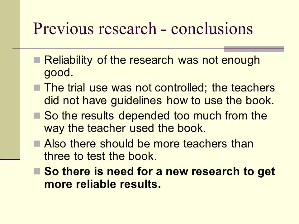 Previous research - conclusions Reliability of the research was not enough good.