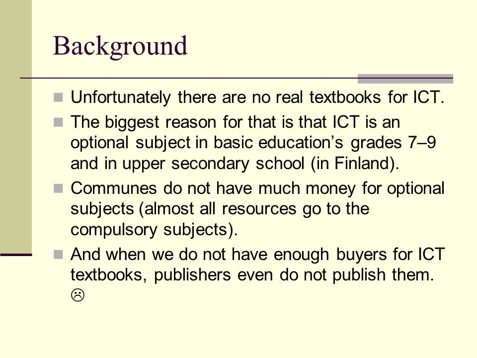 Background Unfortunately there are no real textbooks for ICT.