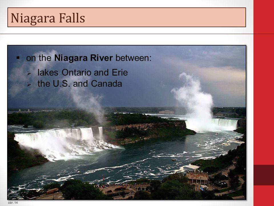 Niagara Falls obr. 14  on the Niagara River between:  lakes Ontario and Erie  the U.S.