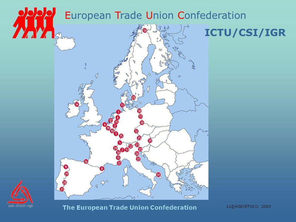 European Trade Union Confederation The European Trade Union Confederation 12©ASE/ETUCO 2003 ICTU/CSI/IGR
