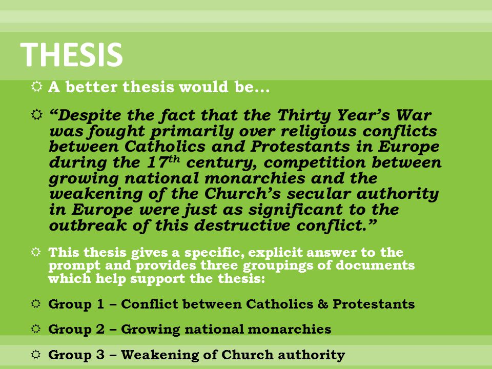 """THESIS  A better thesis would be…  """"Despite the fact that the Thirty Year's War was fought primarily over religious conflicts between Catholics and"""