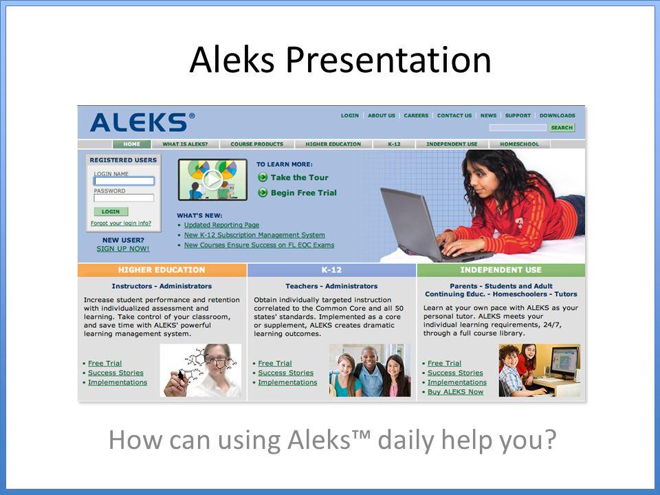 Aleks Presentation How can using Aleks™ daily help you?