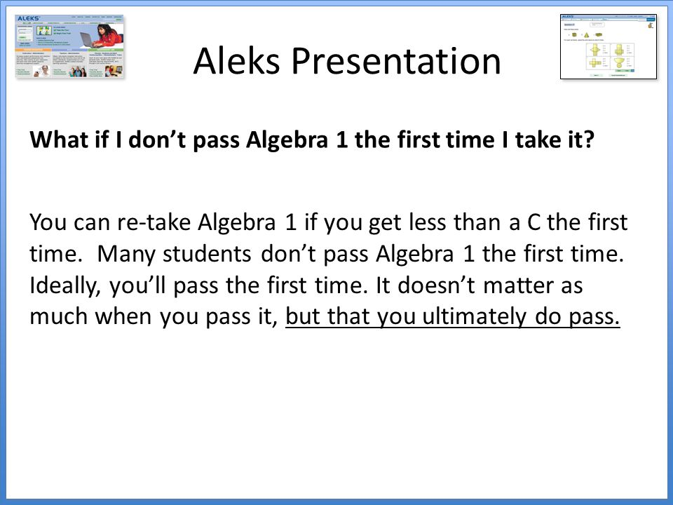 Aleks Presentation What if I don't pass Algebra 1 the first time I take it.