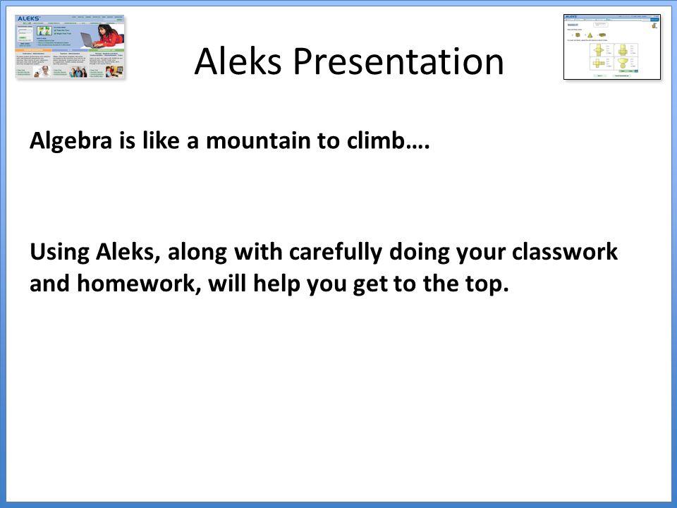 Aleks Presentation Algebra is like a mountain to climb….