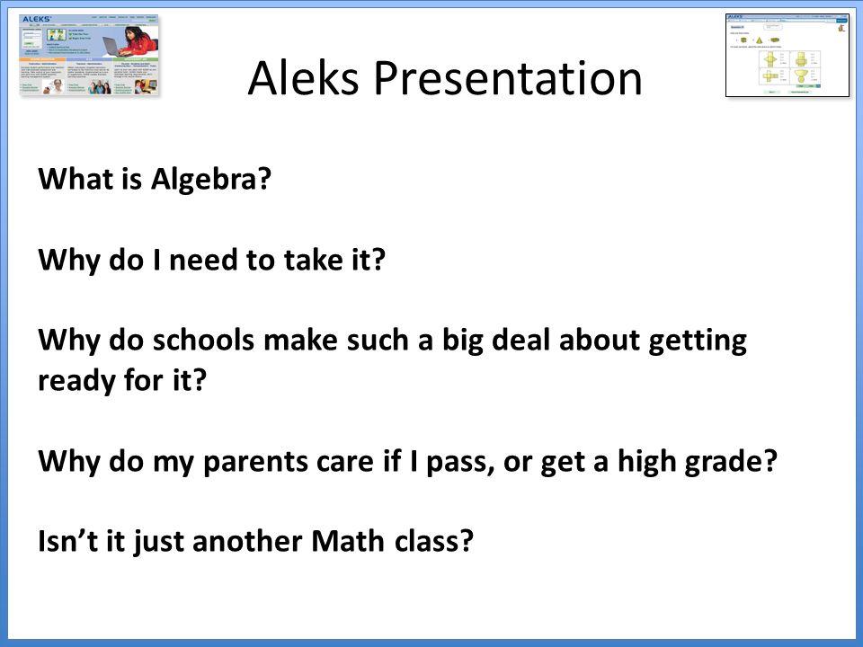 Aleks Presentation What is Algebra.Why do I need to take it.