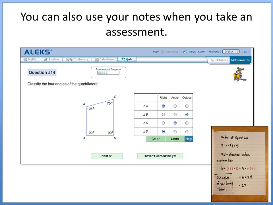 You can also use your notes when you take an assessment.
