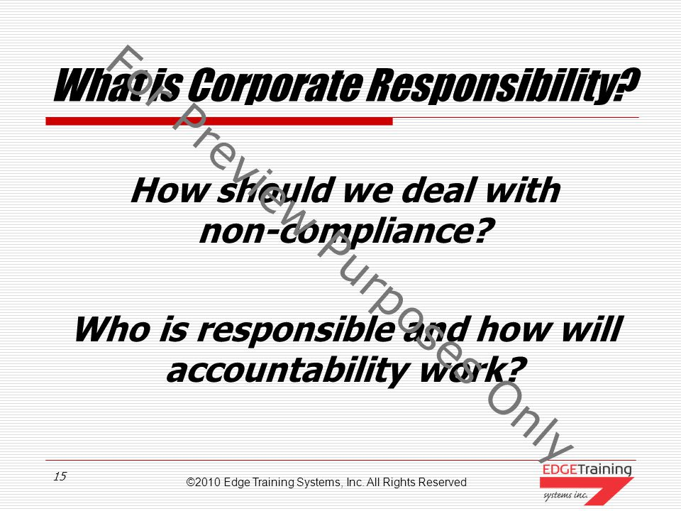 ©2010 Edge Training Systems, Inc. All Rights Reserved 14 Perspectives on Ethics What values should we live by? What are we here to do? If we say it, d