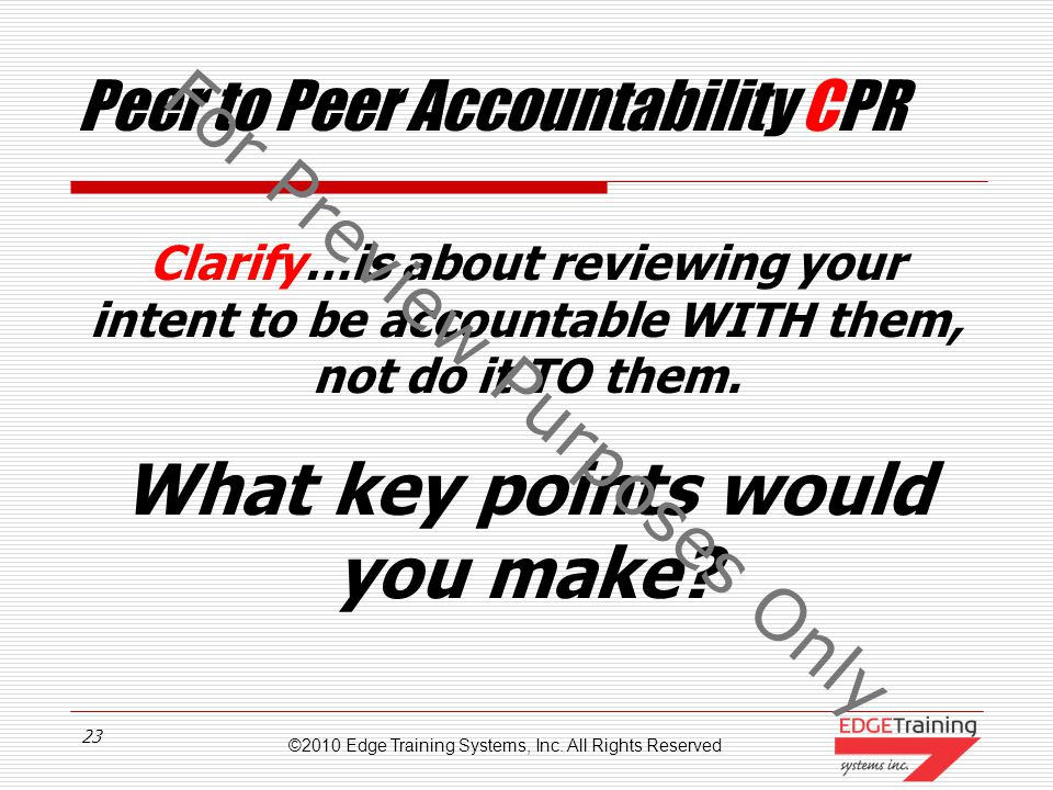 ©2010 Edge Training Systems, Inc. All Rights Reserved 22 Step by Step Approach Effective Accountability 3. Downward Accountability 2. Peer to Peer Acc