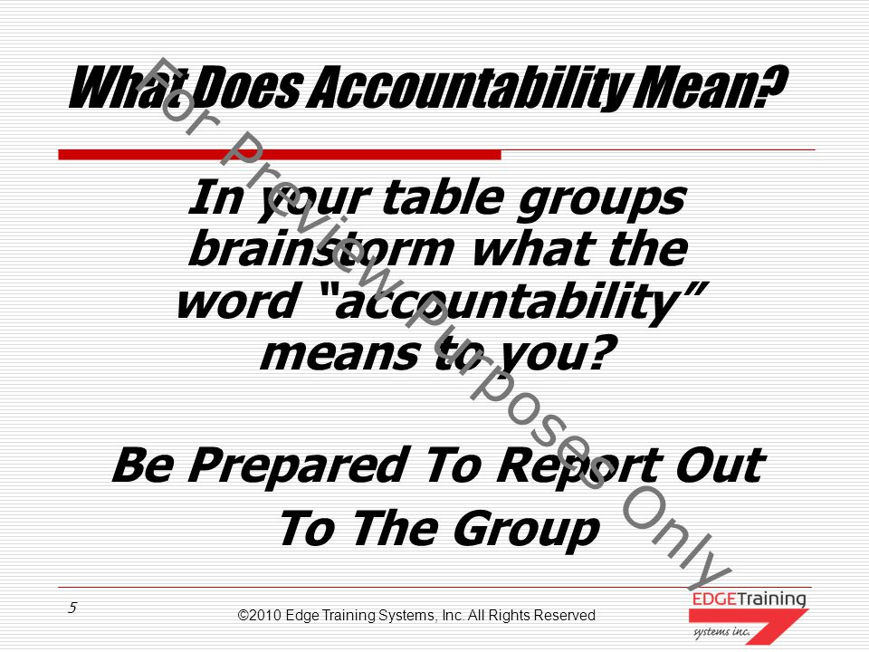 ©2010 Edge Training Systems, Inc.All Rights Reserved 5 What Does Accountability Mean.