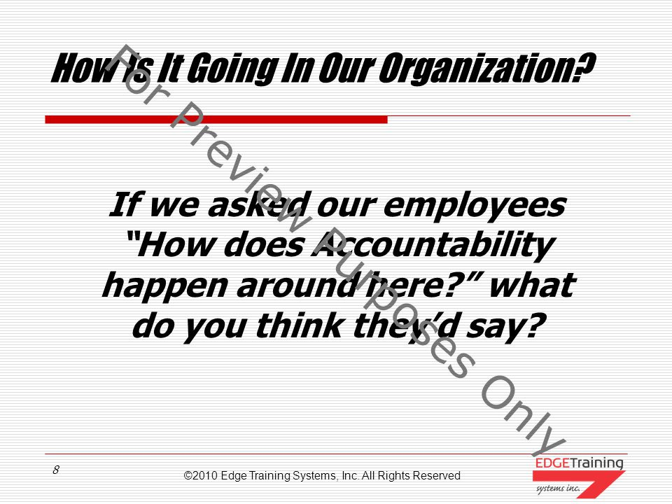 ©2010 Edge Training Systems, Inc. All Rights Reserved 7 Accountability Into Execution What do we REALLY mean by Accountability? Ac*count'a*Cu*tion. (u