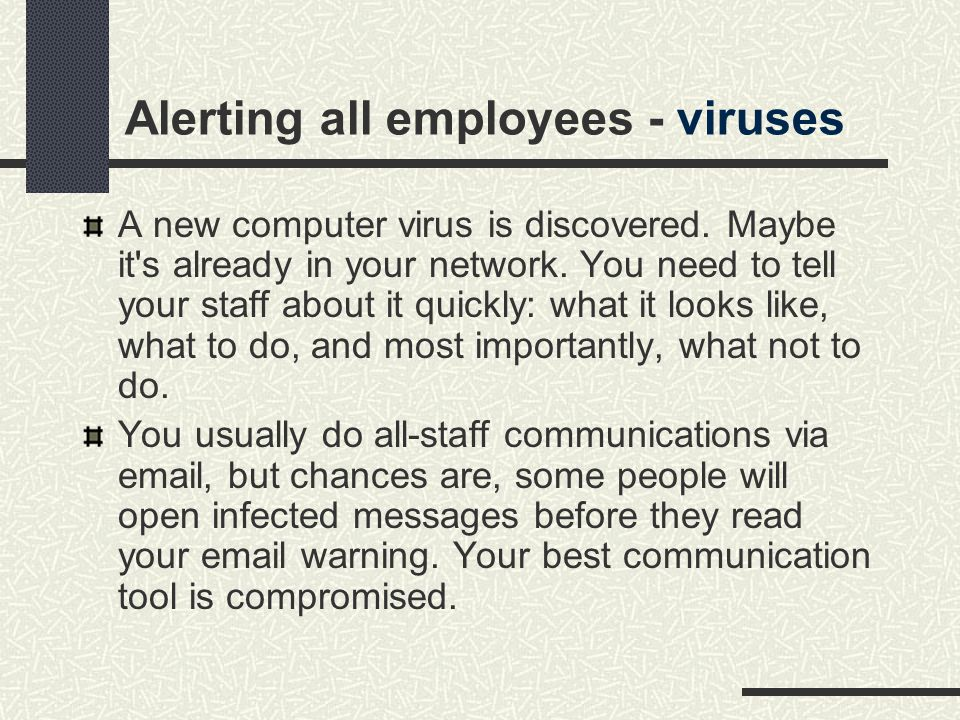 Alerting all employees - viruses A new computer virus is discovered.
