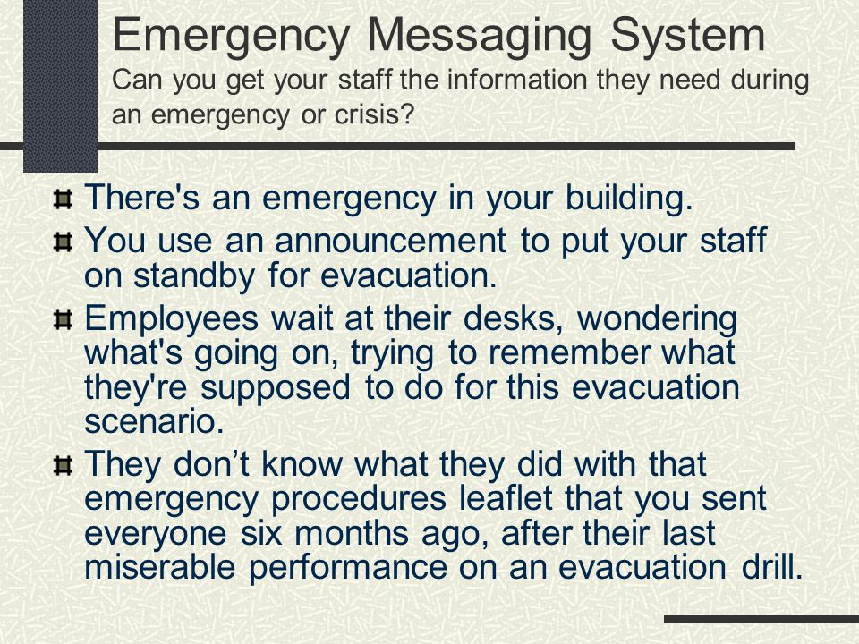 Emergency Messaging System Can you get your staff the information they need during an emergency or crisis.
