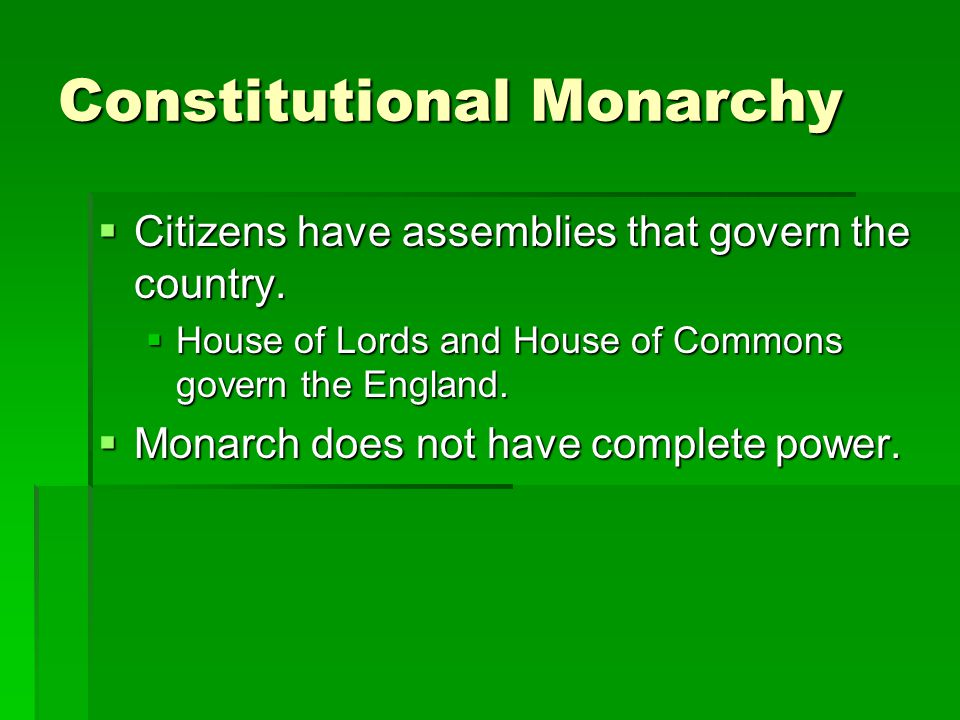 Constitutional Monarchy  Citizens have assemblies that govern the country.