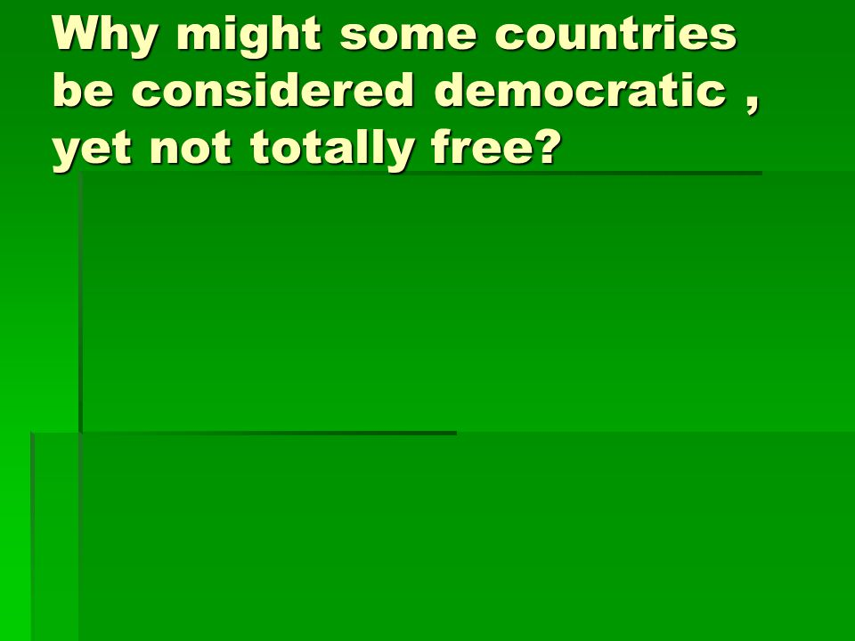 Why might some countries be considered democratic, yet not totally free