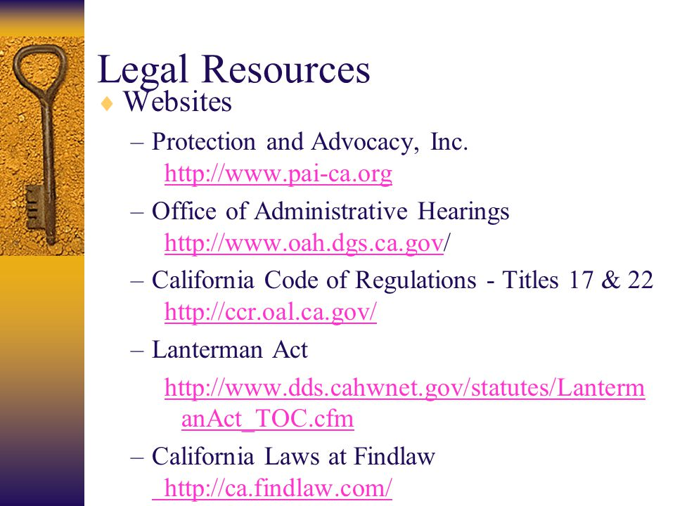Legal Resources  Websites –Protection and Advocacy, Inc. http://www.pai-ca.org http://www.pai-ca.org –Office of Administrative Hearings http://www.oa