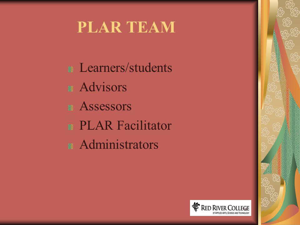 14 PLAR TEAM Learners/students Advisors Assessors PLAR Facilitator Administrators