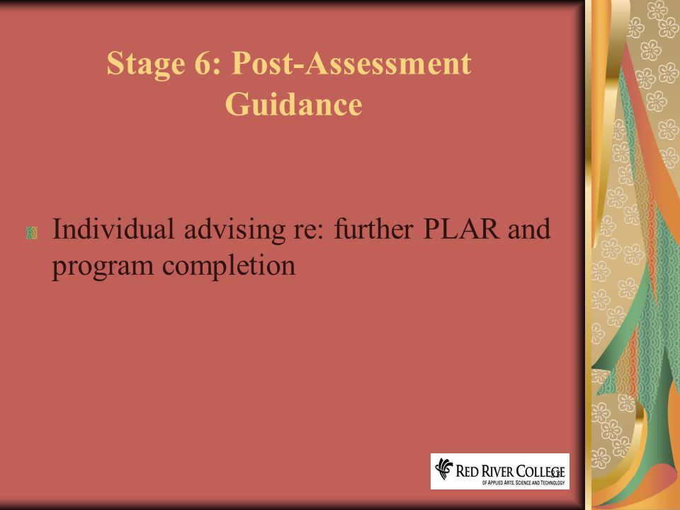 23 Stage 6: Post-Assessment Guidance Individual advising re: further PLAR and program completion