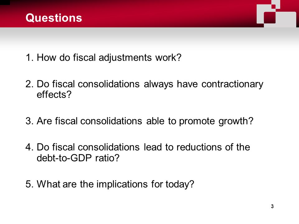 3 Questions 1.How do fiscal adjustments work.