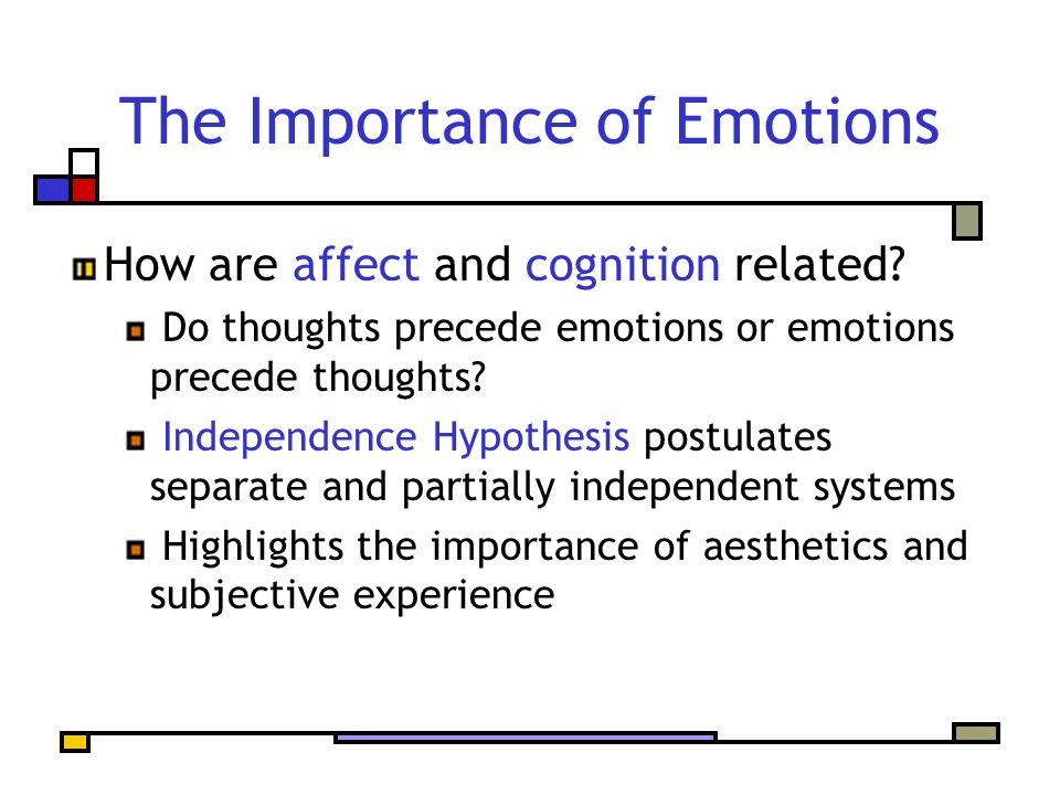 The Importance of Emotions How are affect and cognition related.