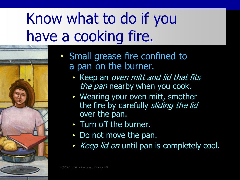 12/14/2014 Cooking Fires 19 Know what to do if you have a cooking fire.