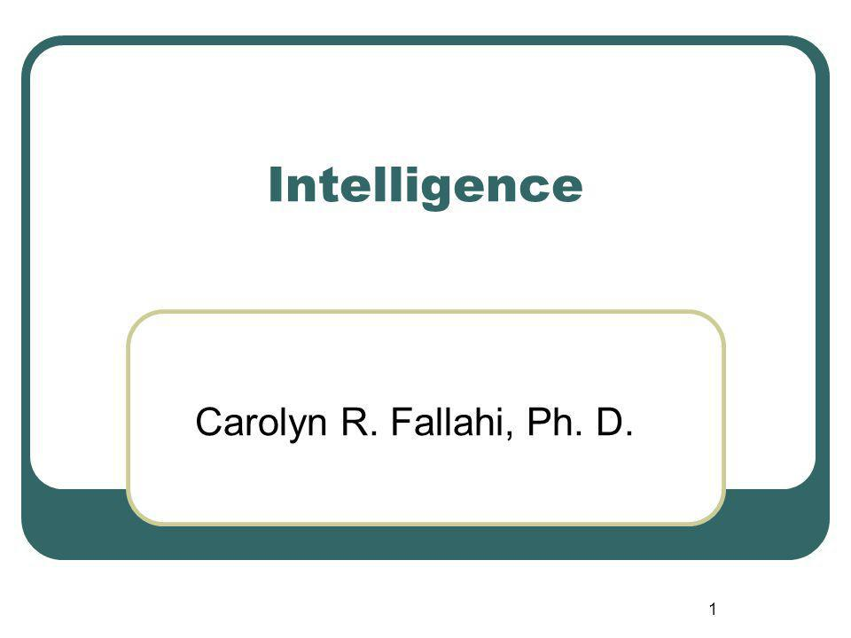 Intelligence Carolyn R. Fallahi, Ph. D. 1