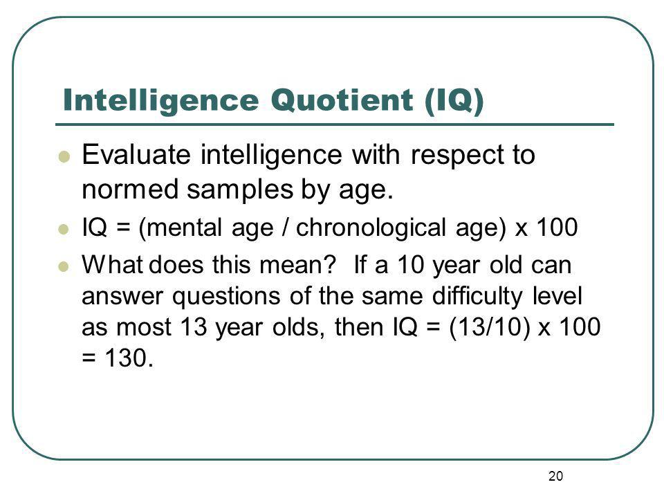 Intelligence Quotient (IQ) Evaluate intelligence with respect to normed samples by age.
