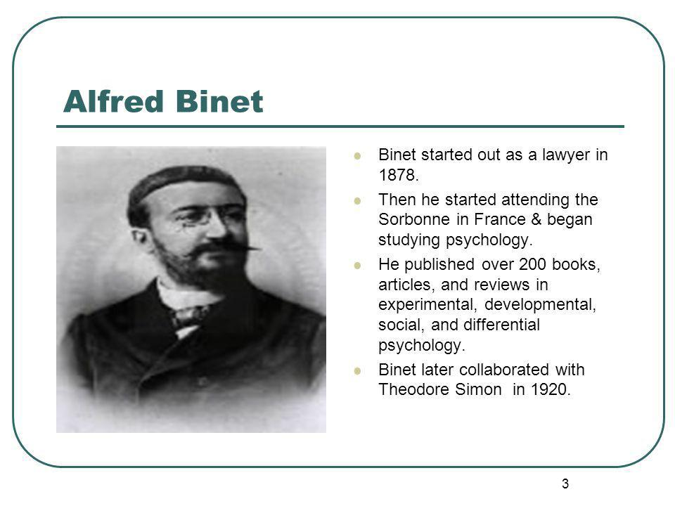 Alfred Binet Binet started out as a lawyer in 1878.