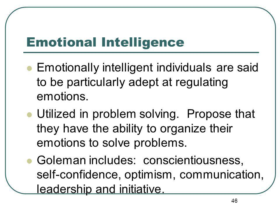Emotional Intelligence Emotionally intelligent individuals are said to be particularly adept at regulating emotions.