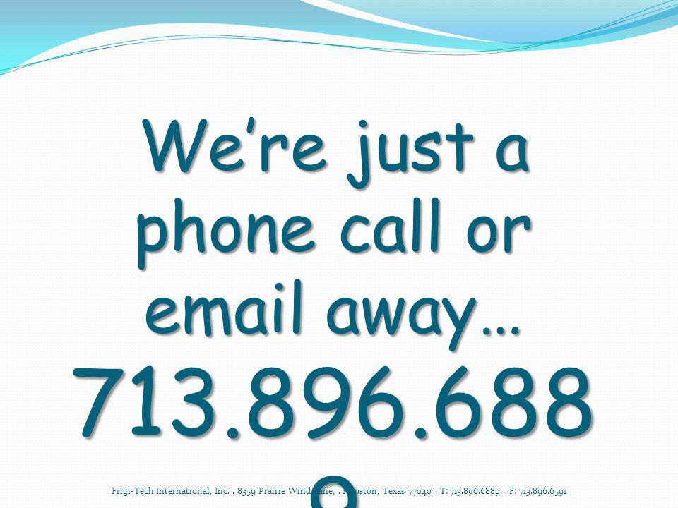 rod@frigi-tech.comalan@frigi-tech.com lisa@frigi-tech.com We're just a phone call or email away… 713.896.6889www.frigi-tech.com frigitechft.lisa
