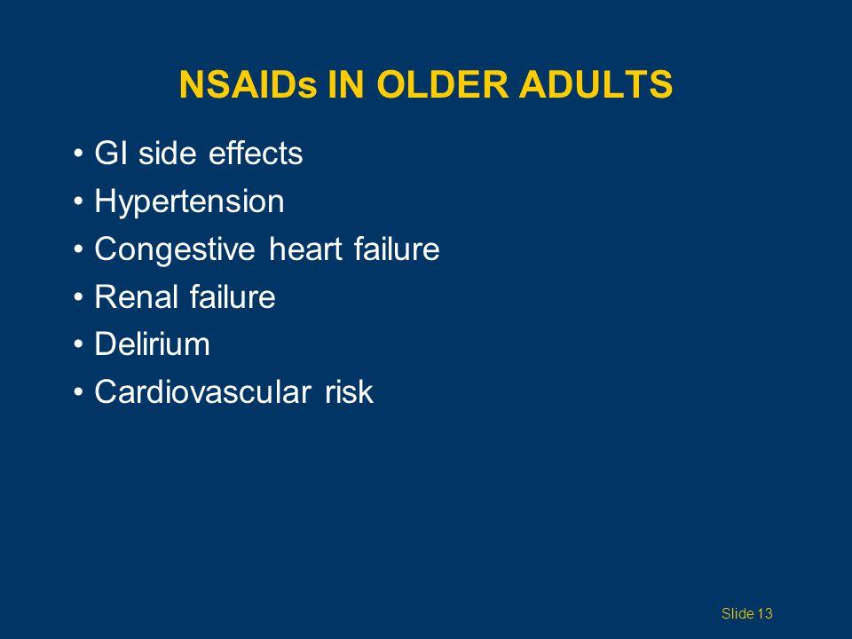 NSAIDs IN OLDER ADULTS GI side effects Hypertension Congestive heart failure Renal failure Delirium Cardiovascular risk Slide 13