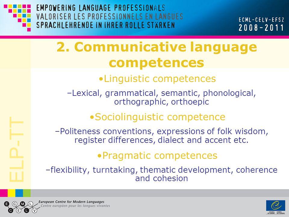 ELP-TT 2. Communicative language competences Linguistic competences –Lexical, grammatical, semantic, phonological, orthographic, orthoepic Sociolingui