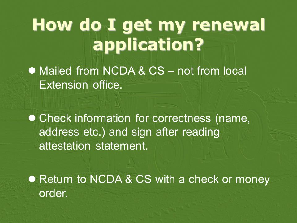 How do I get my renewal application. Mailed from NCDA & CS – not from local Extension office.