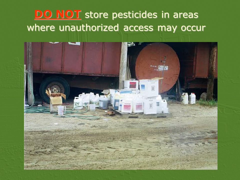 DO NOT store pesticides in areas where unauthorized access may occur