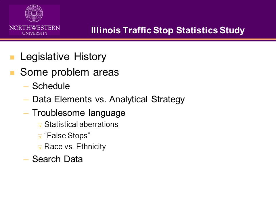Illinois Traffic Stop Statistics Study Legislative History Some problem areas –Schedule –Data Elements vs.