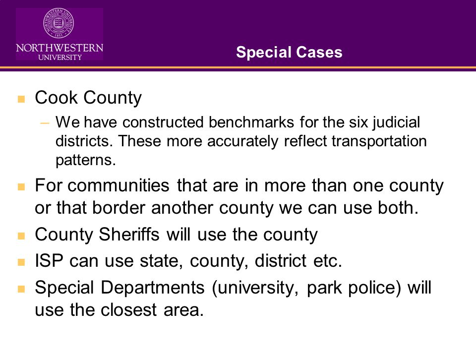 Special Cases Cook County –We have constructed benchmarks for the six judicial districts.