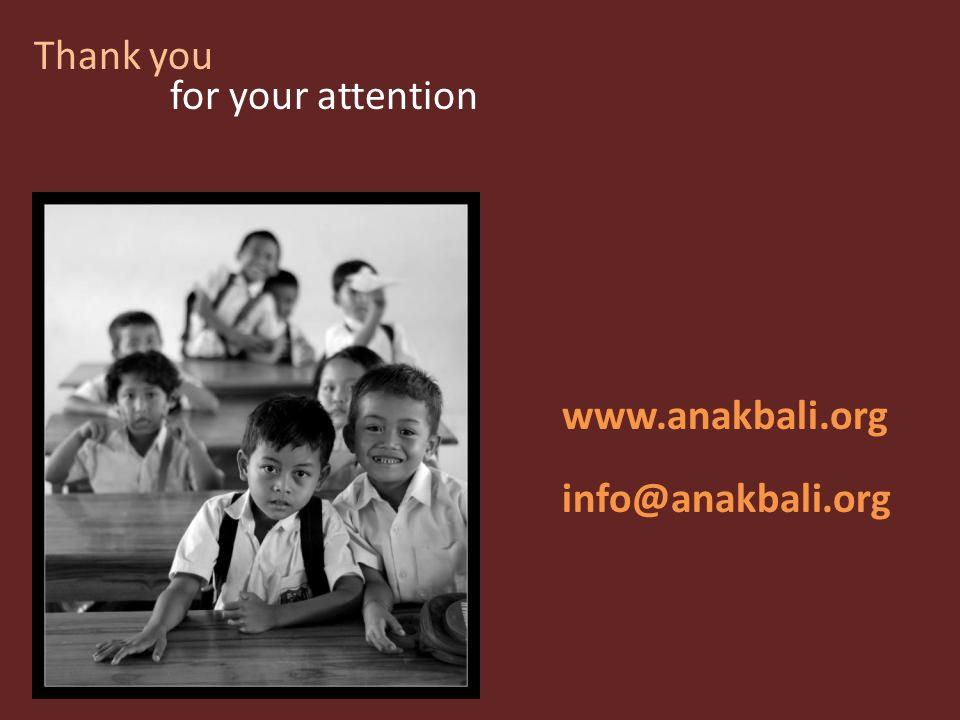 Thank you for your attention www.anakbali.org info@anakbali.org
